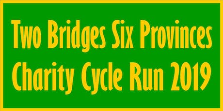 Two Bridges Six Provinces Charity Cycle Run 2019 tickets