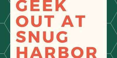 Geek Out at Snug Harbor