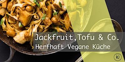 Jackfruit, Seitan, Tofu & Co. - deftige & herzhaft