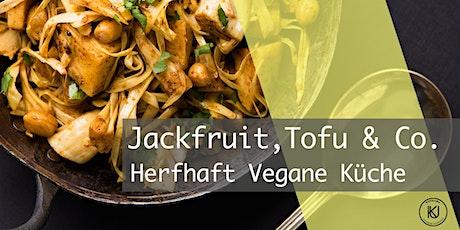 Jackfruit, Seitan, Tofu & Co. - deftige & herzhaft vegane Küche Tickets