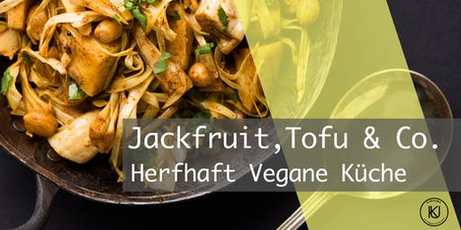 Jackfruit, Seitan, Tofu & Co. - deftige & herzhaft vegane Küche