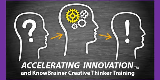 Accelerating Innovation and KnowBrainer Creative Thinker Training Workshop