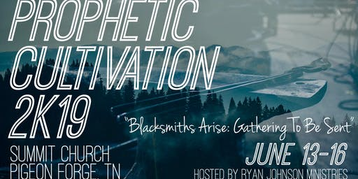 Prophetic Cultivation 2K19--Blacksmiths Arise: Gathering to be Sent