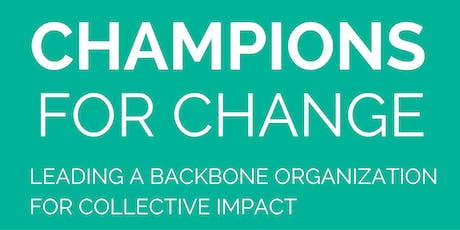 2019 Champions for Change: Leading a Backbone Organization for Collective Impact tickets