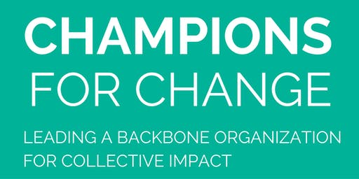 2019 Champions for Change: Leading a Backbone Organization for Collective Impact