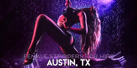 Hire a Female Stripper Austin, TX - Female Strippers for Hire Austin tickets