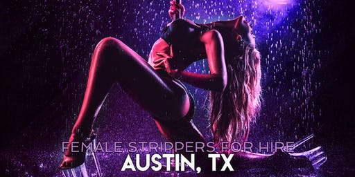 Hire a Female Stripper Austin, TX - Female Strippers for Hire Austin