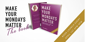 Book Launch Event Make Your Mondays Matter by Jo James ...