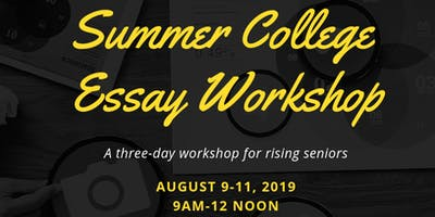 Summer College Essay Workshop, Aug 9-11, 9am-12 noon