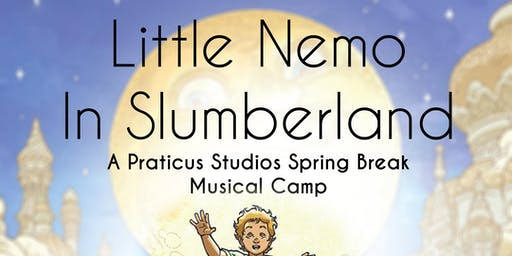 """Little Nemo In Slumberland"" - Praticus Studios Spring Break Musical Camp"