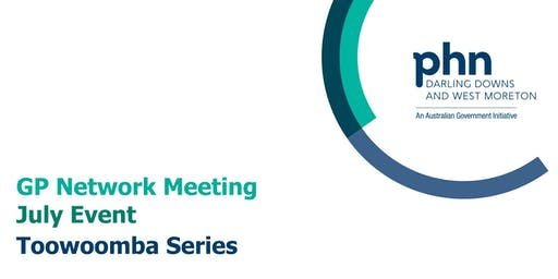 Toowoomba GP Network Meeting: July