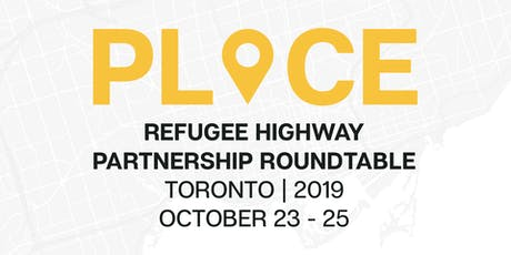 Refugee Highway Partnership Roundtable 2019- 'PLACE' tickets