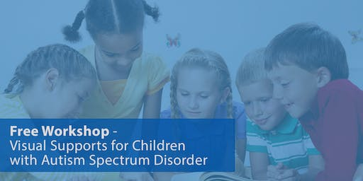 Free Workshop - Visual Supports for Children with Autism Spectrum Disorder