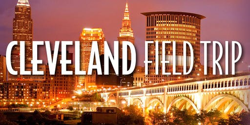 Cleveland Field Trip - July 19-21, 2019