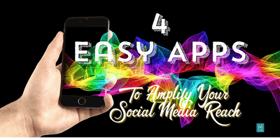 4 Easy Apps to Amplify Your Social Media Reach