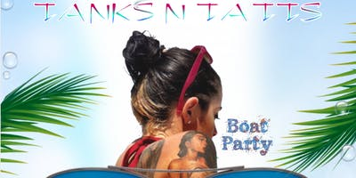 TANKS N TATTS - ALL INCLUSIVE BOAT PARTY