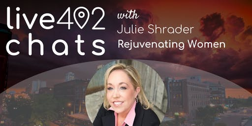 Live402 Happy Hour with Julie Shrader, Rejuvenating Women