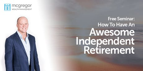 Would you like an Awesome Independent Retirement? tickets
