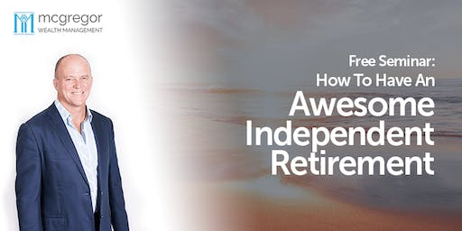 Would you like an Awesome Independent Retirement?