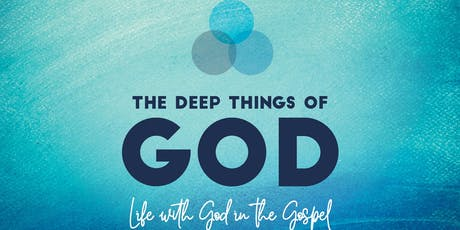 The Deep Things of God: Life with God in the Gospel tickets