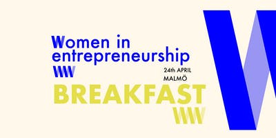 Women in Entrepreneurship Breakfast Malmö -  24th of April @Djäkne