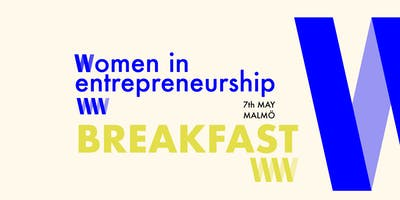 Women in Entrepreneurship Breakfast Malmö – 7th of May @Djäkne