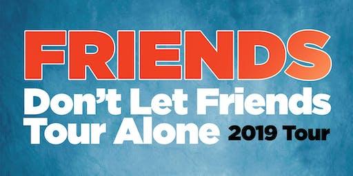 Friends Tour VIP Upgrade - Lethbridge, AB- 10/21/19