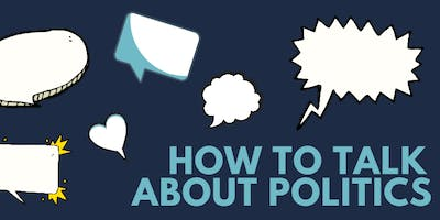 How To Talk About Politics!