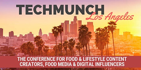 NEW DATE! TECHmunch LA - Food Content Creator & Influencer Conference tickets