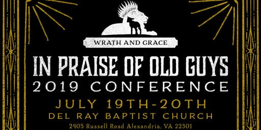 "2019 Annual Wrath and Grace Conference ""In Praise of Old Guys"""