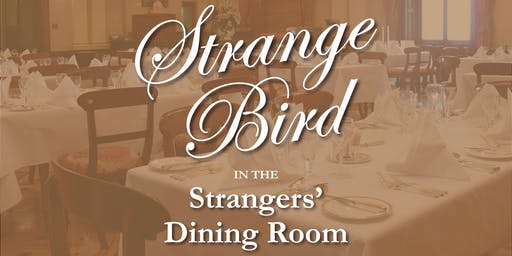 Strange Bird in the Strangers' Dining Room - 21 June 2019