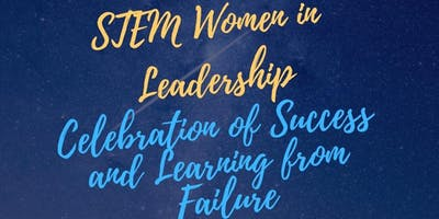 Women in STEM Leadership : Celebration of Success & Learning from Failure