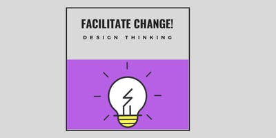 Facilitate Change! Workshop 10: Design Thinking