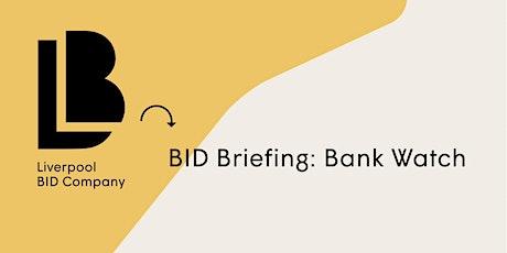 BID Briefing: Bank Watch tickets