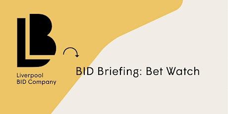 BID Briefing: Bet Watch tickets