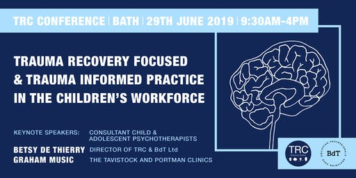 TRC Conference: Trauma Recovery Focused and Trauma Informed Practice in the Children's Workforce