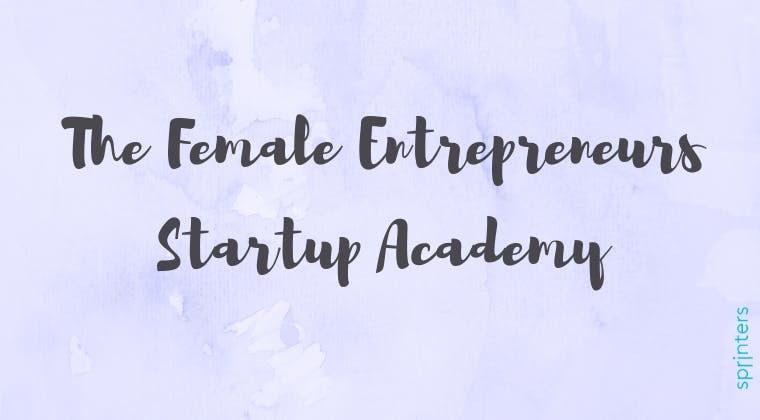 The Female Entrepreneurs Startup Academy