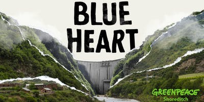 Greenpeace Shoreditch film screening - BLUE HEART