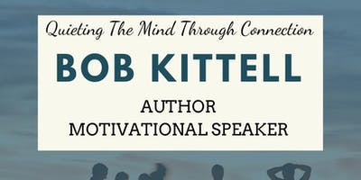 Bob Kittell; Quieting The Mind Through Connection