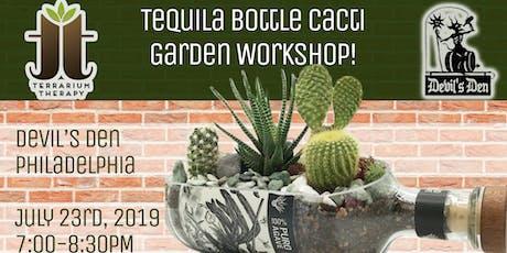 Sold Out Tequila Bottle Cacti Garden Workshop at Devil's Den Philadelphia tickets