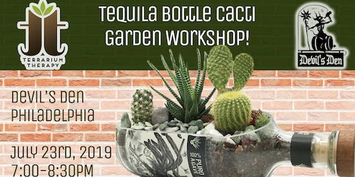Sold Out Tequila Bottle Cacti Garden Workshop at Devil's Den Philadelphia