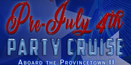 Rock the Boat: Pre July 4th Party Cruise Aboard the Provincetown II tickets