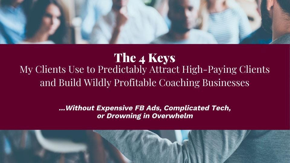 4 Keys To Predictably Attract High Paying Cli