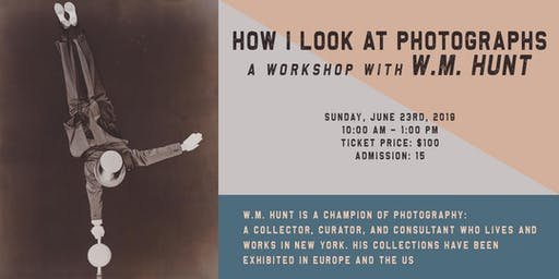 How I Look at Photographs - A Workshop with W.M. Hunt