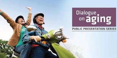 Dialogue on Aging:  Public Presentation