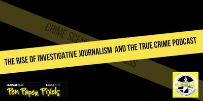 The Rise of Investigative Journalism & the True Crime Podcast - A #LitFest2444 Community Event