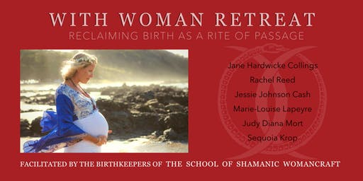 With Woman Retreat: Reclaiming Birth as a Rite of Passage 2019
