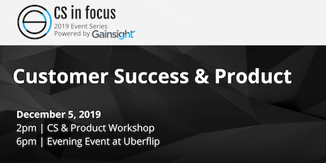 CS in Focus 2019 Event Series: Customer Success & Product tickets