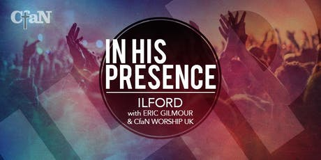 In His Presence - Ilford with Eric Gilmour tickets