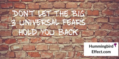 The Big 3 Universal Fears.   How to break free and live a better life.